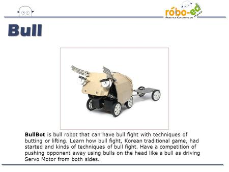 BullBot is bull robot that can have bull fight with techniques of butting or lifting. Learn how bull fight, Korean traditional game, had started and kinds.