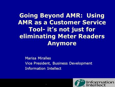 Marisa Miralles Vice President, Business Development Information Intellect Going Beyond AMR: Using AMR as a Customer Service Tool- it's not just for eliminating.