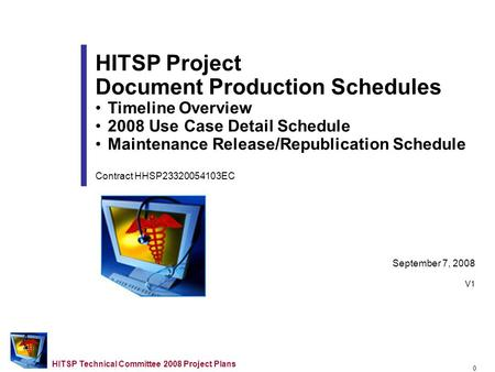 0 HITSP Technical Committee 2008 Project Plans September 7, 2008 V1 HITSP Project Document Production Schedules Timeline Overview 2008 Use Case Detail.