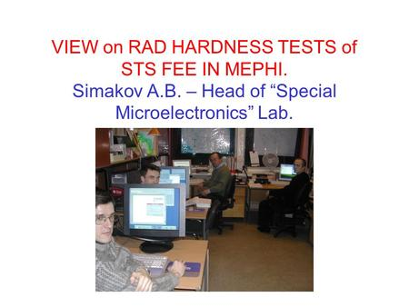 "VIEW on RAD HARDNESS TESTS of STS FEE IN MEPHI. Simakov A.B. – Head of ""Special Microelectronics"" Lab."