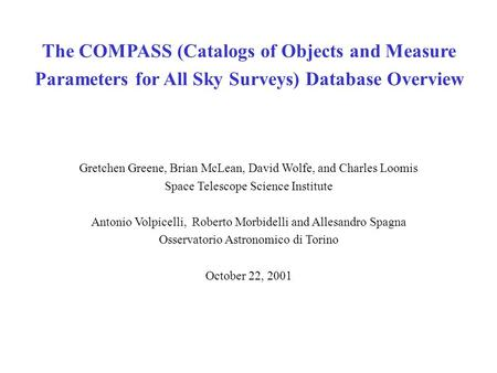 The COMPASS (Catalogs of Objects and Measure Parameters for All Sky Surveys) Database Overview Gretchen Greene, Brian McLean, David Wolfe, and Charles.