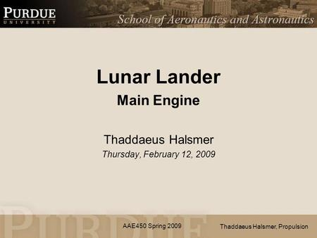 AAE450 Spring 2009 Lunar Lander Main Engine Thaddaeus Halsmer Thursday, February 12, 2009 Thaddaeus Halsmer, Propulsion.