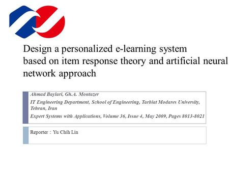 Design a personalized e-learning system based on item response theory and artificial neural network approach Ahmad Baylari, Gh.A. Montazer IT Engineering.