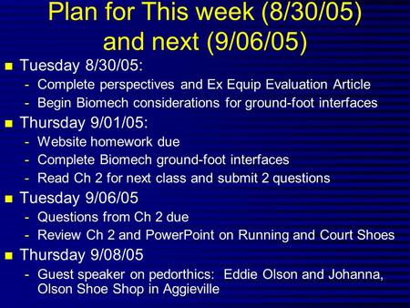 Plan for This week (8/30/05) and next (9/06/05) n Tuesday 8/30/05: -Complete perspectives and Ex Equip Evaluation Article -Begin Biomech considerations.