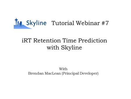 IRT Retention Time Prediction with Skyline Tutorial Webinar #7 With Brendan MacLean (Principal Developer)