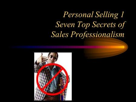 Personal Selling 1 Seven Top Secrets of Sales Professionalism.