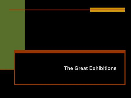 The Great Exhibitions. The Great International Exhibitions With the advent of the industrial revolution, new inventions helped to suit the production.