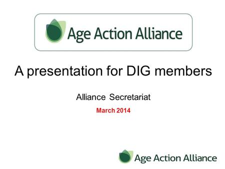 A presentation for DIG members Alliance Secretariat March 2014.