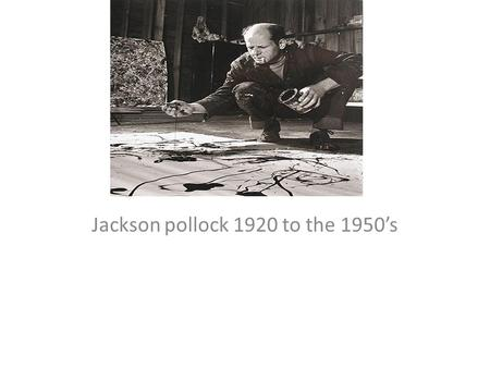 Jackson pollock 1920 to the 1950's. (January 28, 1912 – August 11, 1956) was an influential American painter and a major figure in the abstract expressionist.