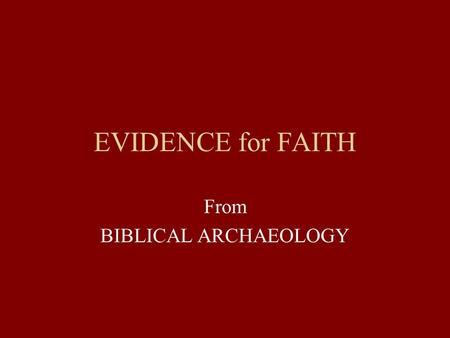 EVIDENCE for FAITH From BIBLICAL ARCHAEOLOGY. DEFINITION AND THUMBNAIL HISTORY.
