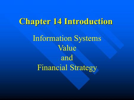Chapter 14 Introduction Information Systems Value and Financial Strategy.