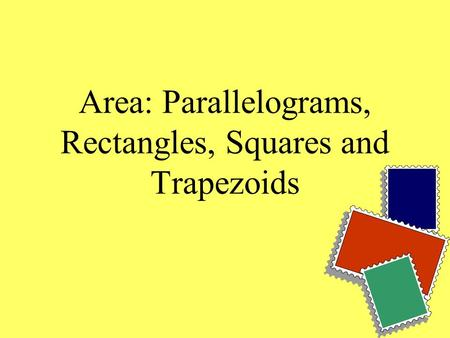 Area: Parallelograms, Rectangles, Squares and Trapezoids.