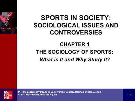 SPORTS IN SOCIETY: SOCIOLOGICAL ISSUES AND CONTROVERSIES CHAPTER 1 THE SOCIOLOGY OF SPORTS: What is It and Why Study It? 1-1 PPTs to accompany Sports in.