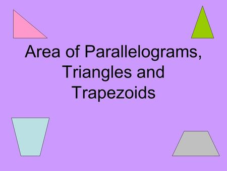 Area of Parallelograms, Triangles and Trapezoids.