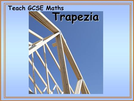 Teach GCSE Maths Trapezia. © Christine Crisp Certain images and/or photos on this presentation are the copyrighted property of JupiterImages and are.
