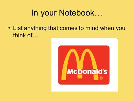 In your Notebook… List anything that comes to mind when you think of…