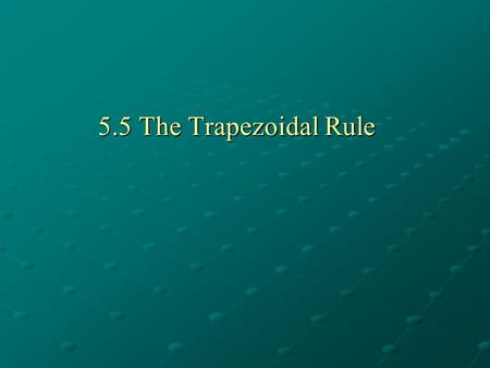 5.5 The Trapezoidal Rule. I. Trapezoidal Rule A.) Area of a Trapezoid -