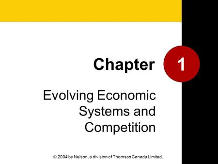 Evolving Economic Systems and Competition 1 Chapter © 2004 by Nelson, a division of Thomson Canada Limited.