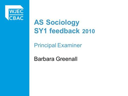 AS Sociology SY1 feedback 2010 Principal Examiner Barbara Greenall.