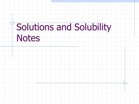Solutions and Solubility Notes. I. Solutions A. Solutions are also known as homogeneous mixtures. (mixed evenly; uniform)