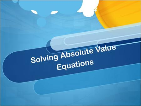 Solving Absolute Value Equations. Warm Up With a partner find the absolute value of the following: 2-23465.