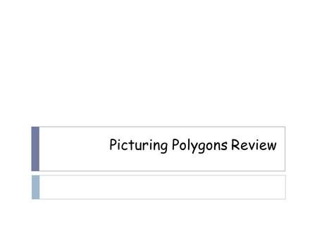 Picturing Polygons Review. Definitions:  What is a polygon?  A. A shape with lines  B. A closed figure made up of at least 3 straight sides  C. A.