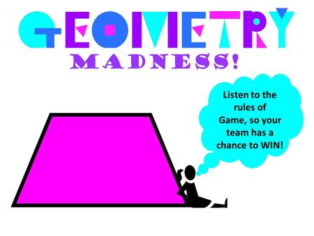 Madness! Listen to the rules of Game, so your team has a chance to WIN!