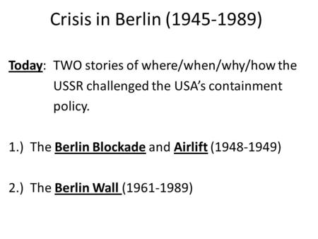 Crisis in Berlin ( ) Today:  TWO stories of where/when/why/how the