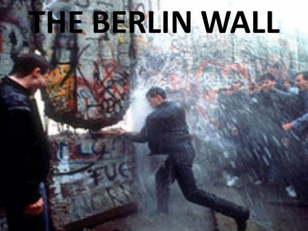 THE BERLIN WALL. The Berlin Wall was a barrier constructed by the German Democratic Republic starting on 13 August 1961, that completely cut off West.