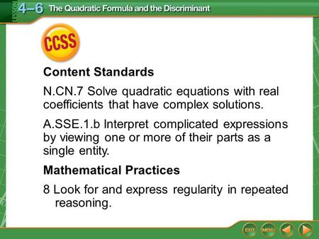 CCSS Content Standards N.CN.7 Solve quadratic equations with real coefficients that have complex solutions. A.SSE.1.b Interpret complicated expressions.