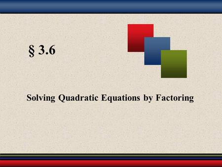 § 3.6 Solving Quadratic Equations by Factoring. Martin-Gay, Developmental Mathematics 2 Zero Factor Theorem Quadratic Equations Can be written in the.