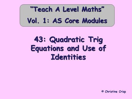 "43: Quadratic Trig Equations and Use of Identities © Christine Crisp ""Teach A Level Maths"" Vol. 1: AS Core Modules."