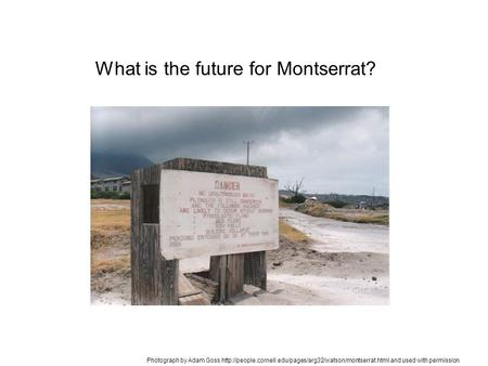 What is the future for Montserrat? Photograph by Adam Goss  and used with permission.
