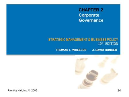 Prentice Hall, Inc. © 20062-1 STRATEGIC MANAGEMENT & BUSINESS POLICY 10 TH EDITION THOMAS L. WHEELEN J. DAVID HUNGER CHAPTER 2 Corporate Governance.