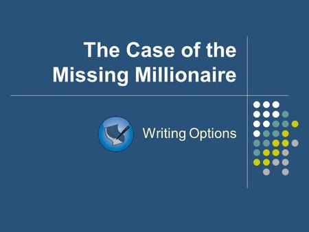 The Case of the Missing Millionaire Writing Options.