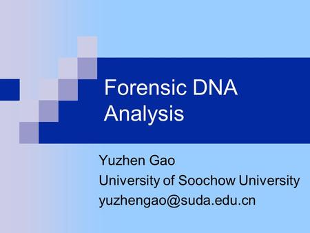 Forensic DNA Analysis Yuzhen Gao University of Soochow University