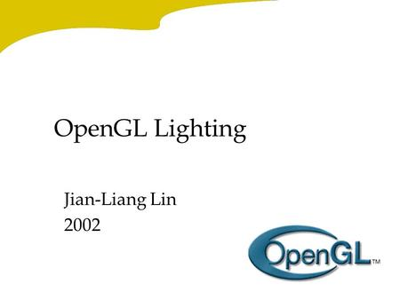 OpenGL Lighting Jian-Liang Lin 2002 Hidden-Surface Removal -1 Original Code: while (1) { get_viewing_point_from_mouse_position(); glClear(GL_COLOR_BUFFER_BIT);