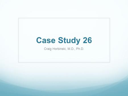 Case Study 26 Craig Horbinski, M.D., Ph.D.. The patient is a 79-year-old female with expressive aphasia for the past three to four days. Past medical.