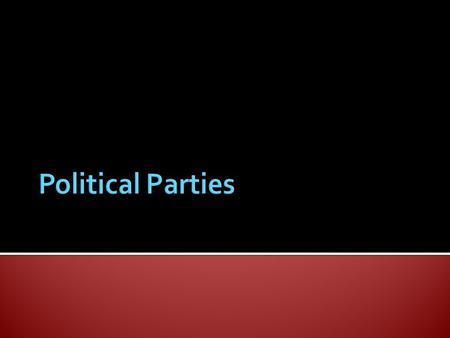  Political Party: A group of people that try to control and influence the government by getting people elected to political office  Major Party: Political.
