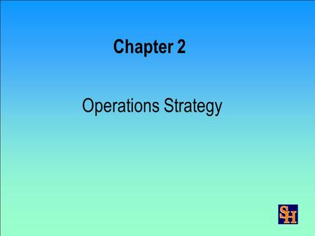 Chapter 2 Operations Strategy Ch 2 - 2 © 2000 by Prentice-Hall Inc Russell/Taylor Oper Mgt 3/e Strategy Formulation 1. Define primary task 2. Assess.