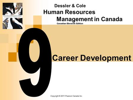 Copyright © 2011 Pearson Canada Inc. Career Development Dessler & Cole Human Resources Management in Canada Canadian Eleventh Edition.