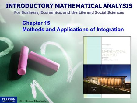 INTRODUCTORY MATHEMATICAL ANALYSIS For Business, Economics, and the Life and Social Sciences  2011 Pearson Education, Inc. Chapter 15 Methods and Applications.