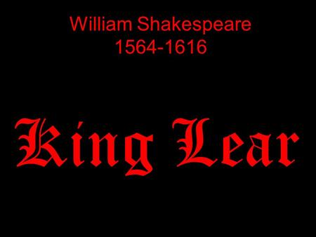 William Shakespeare 1564-1616 King Lear. Personal Details 1564 - Born 1582 - Married Anne Hathaway 1592 – Career had begun 1599 – Shakespeare and.