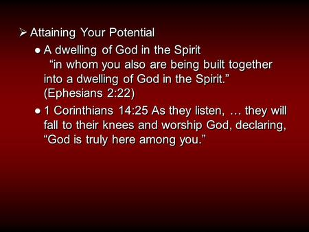 " Attaining Your Potential ●A dwelling of God in the Spirit ""in whom you also are being built together into a dwelling of God in the Spirit."" (Ephesians."
