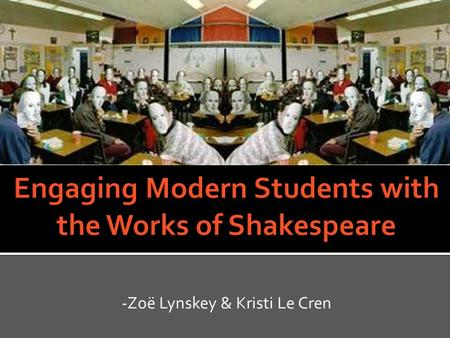 -Zoë Lynskey & Kristi Le Cren.  Archetypal stories  Enduring themes  His contributions to our language  Development of theatre.