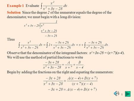 1 Example 1 Evaluate Solution Since the degree 2 of the numerator equals the degree of the denominator, we must begin with a long division: Thus Observe.