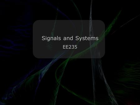 Signals and Systems EE235 Leo Lam © 2010-2012.