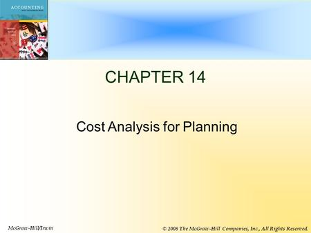 14-1 CHAPTER 14 McGraw-Hill/Irwin © 2008 The McGraw-Hill Companies, Inc., All Rights Reserved. Cost Analysis for Planning.