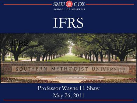 IFRS Professor Wayne H. Shaw May 26, 2011 IFRS. Where were we last year? Summary of SEC Position.