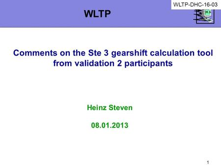 1 Comments on the Ste 3 gearshift calculation tool from validation 2 participants Heinz Steven 08.01.2013 WLTP WLTP-DHC-16-03.